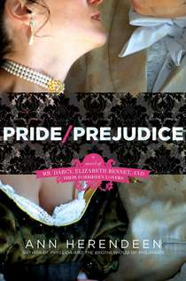 Pride/Prejudice: A Novel of Mr. Darcy, Elizabeth Bennet, and Their Other Loves HarperCollins Publishers ISBN: 978-0-06-186313-4
