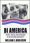 Bi America : Myths, Truths, And Struggles Of An Invisible Community by William E. Burleson