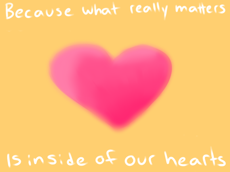 because what Really Matters is Inside of our Hearts